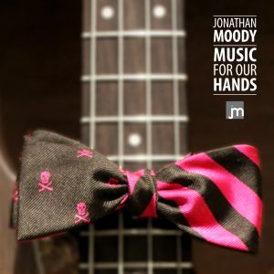 Jonathan Moody: Music for Our Hands