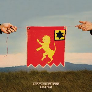 Blind Pilot: And Then Like Lions