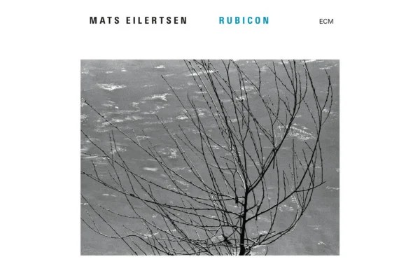"""Mats Eilertsen Steps Out on """"Rubicon"""""""