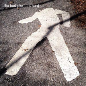The Bad Plus: It's Hard