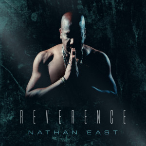 """Nathan East Returns with """"Reverence"""""""