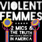"""Violent Femmes Release """"Two Mics & The Truth: Unplugged & Unhinged In America"""""""