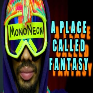 MonoNeon: A Place Called Fantasy