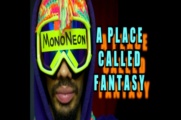"MonoNeon Returns with ""A Place Called Fantasy"""