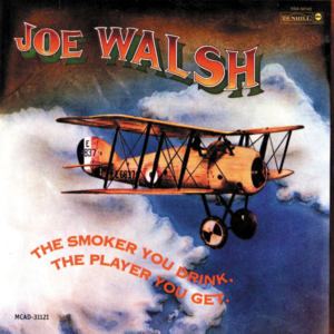 Joe Walsh: The Smoker You Drink, the Player You Get