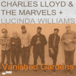 """Charles Lloyd & The Marvels + Lucinda Williams Releases """"Vanished Gardens"""""""