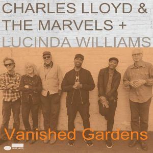 Charles Lloyd & The Marvels + Lucinda Williams: Vanished Gardens