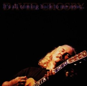 David Crosby: It's All Coming Back To Me Now