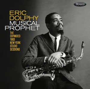 Eric Dolphy: Musical Prophet: The Expanded 1963 New York Studio Sessions