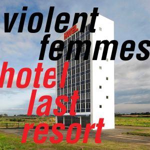 The Violent Femmes: Hotel Last Resort