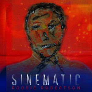 Robbie Robertson: Sinematic