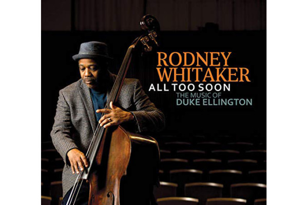 "Rodney Whitaker Pays Tribute to Ellington with ""All Too Soon"""
