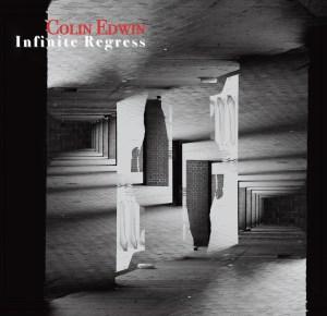 Colin Edwin: Infinite Regress