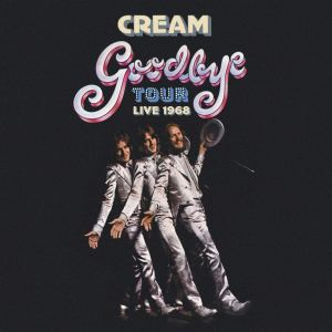 Cream: Goodbye Tour Live 1968