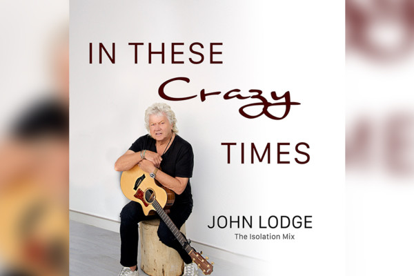 "John Lodge Releases New Single, ""In These Crazy Times"""