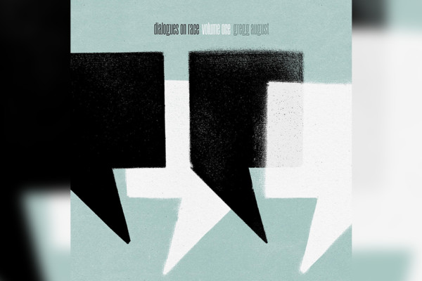 """Gregg August Releases """"Dialogues on Race, Vol. 1"""""""