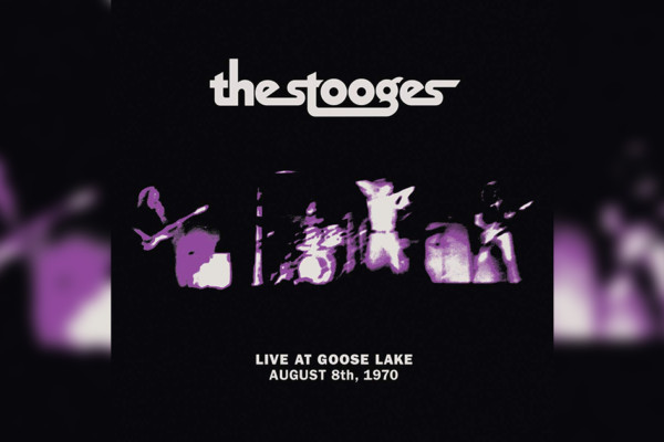 "The Stooges' ""Live At Goose Lake: August 8, 1970"" Now Available"
