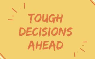 "yellow background with orange-ish text: ""Tough Decisions Ahead"" and white text: ""Not Standing Still's Disease"""