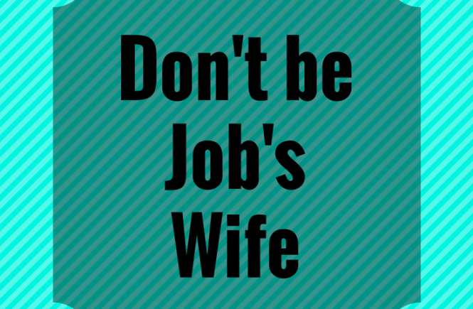 Don't Be Job's Wife