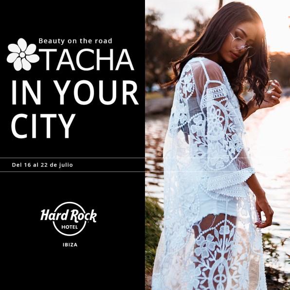 Tacha in your city en Hard Rock Hotel Ibiza.