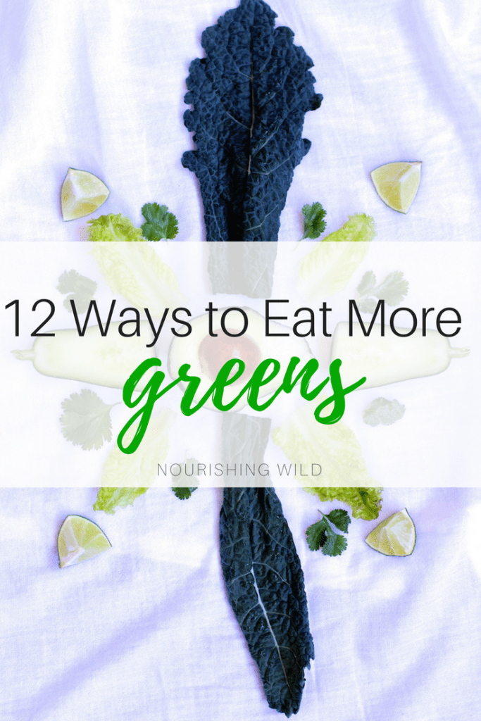 How to Eat More Greens - 12 ways to fit more greens in your diet for glowing skin and better health | via Nourishing Wild
