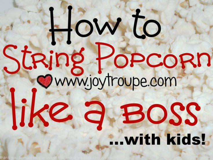 How to String Popcorn Like a Boss with kids