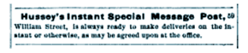 Hussey's Instant Special Message Post, 59 William Street, is always ready to make deliveries on the instant or otherwise