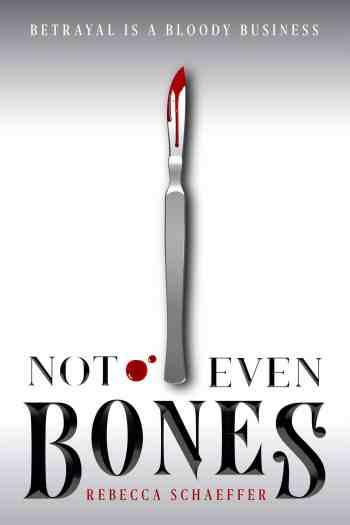 Dark, Gritty, and Utterly Intriguing | Not Even Bones by Rebecca Schaeffer