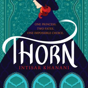Thorn by Intisar Khanani | Cover Reveal + Giveaway