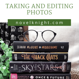 NovelKnight's Guide to Bookstagram: Taking and Editing Photos