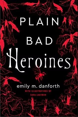 Plain Bad Heroines by Emily Danforth