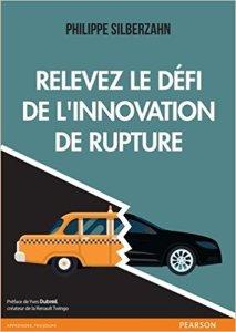 Relevez le défi de l'innovation de rupture - Philippe Silberzahn