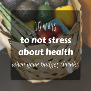 10 ways to stay stress-free and healthy when your budget shrinks