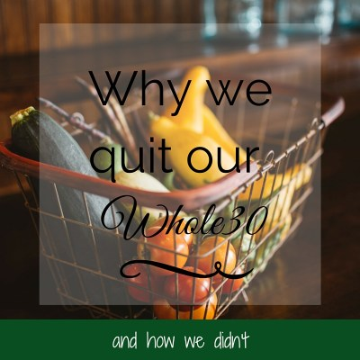 Why we quit our Whole30 – and how we didn't