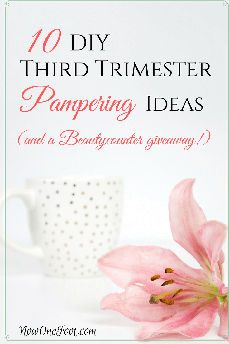 10 DIY third trimester pampering ideas (and a giveaway!) - Now One Foot