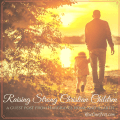 Raising Strong Christian Children - tips for raising children to be arrows pointing always to Christ | Christian parenting