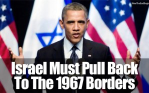 obama-says-israel-must-pull-back-to-1967-borders-settlements-illegal-antisemitic-muslim