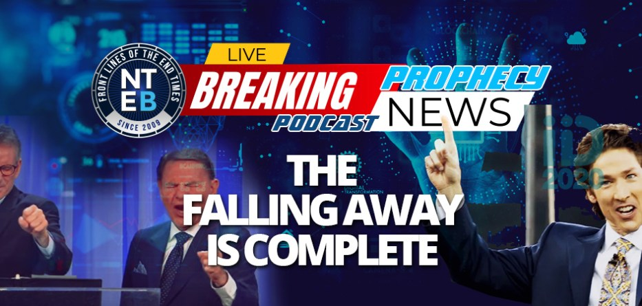 NTEB PROPHECY NEWS PODCAST: The Falling Away From 2 Thessalonians Complete And Now We Wait For Confirmation On Man Of Sin