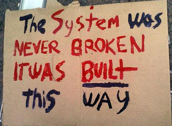 https://i2.wp.com/www.nowtopians.com/wp-content/uploads/2011/10/the-system-was-never-broken-it-was-built-this-way.jpg