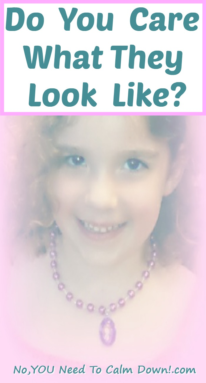 Do we care what our children look like? Is it okay if they aren't beautiful, adorable, and cute? Would we even know if they're not?