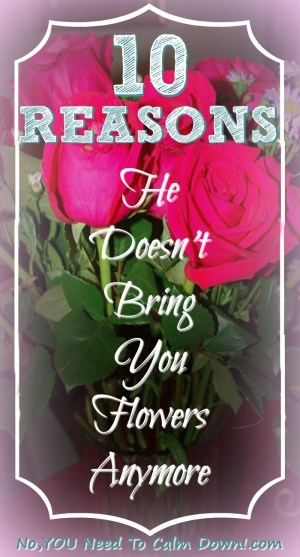 Relationships can be hard. After some years you may start to worry that the romance is over. Especially if he doesn't bring you flowers anymore. Here are 10 reasons you may not have thought of that are the real problem.
