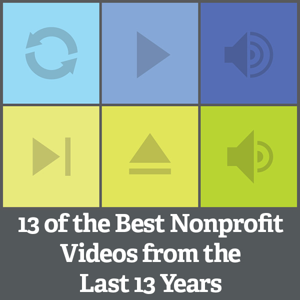 13 of the Best Nonprofit Videos from the Last 13 Years