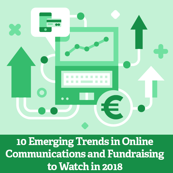 10 Emerging Trends in Online Communications and Fundraising to Watch in 2018