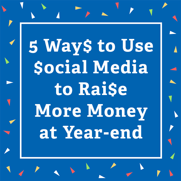 5 Ways to Use Social Media to Raise More Money at Year-end via @nonprofitorgs