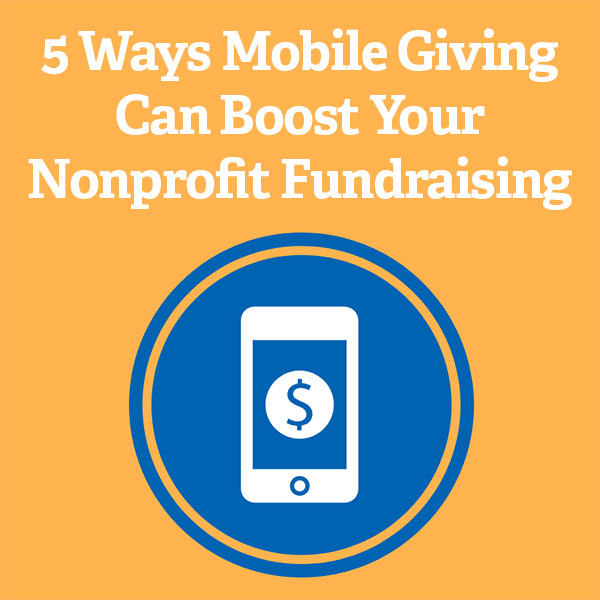 5 Ways Mobile Giving Can Boost Your Nonprofit Fundraising