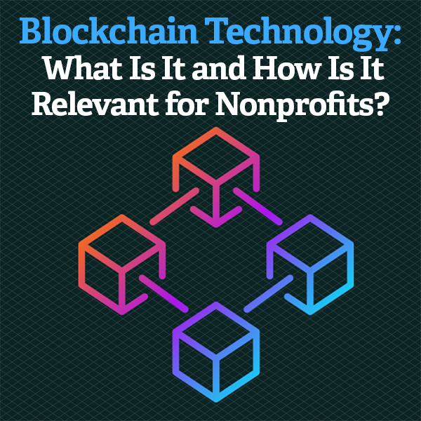 Blockchain Technology: What Is It and How Is It Relevant for Nonprofits?