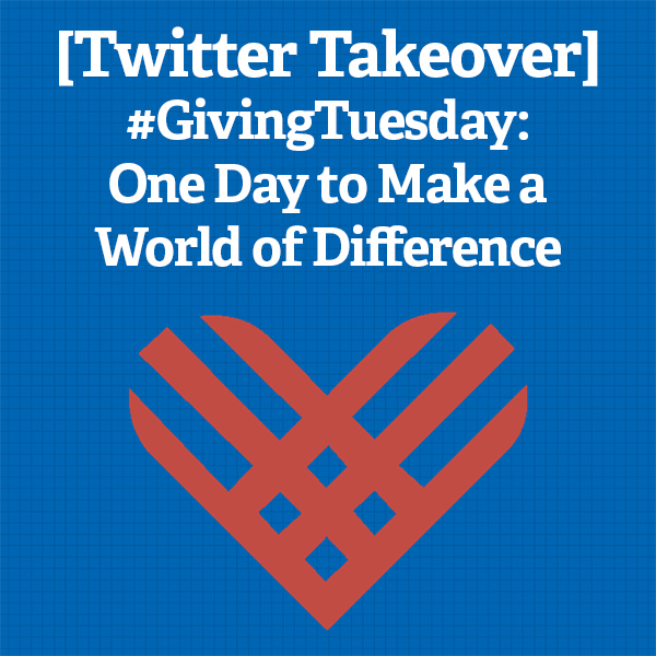[Twitter Takeover] #GivingTuesday: One Day to Make a World of Difference