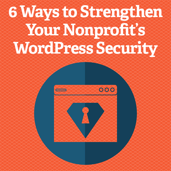 6 Ways to Strengthen Your Nonprofit's WordPress Security