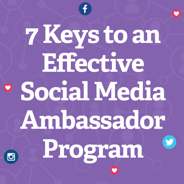 7 Keys to an Effective Social Media Ambassador Program