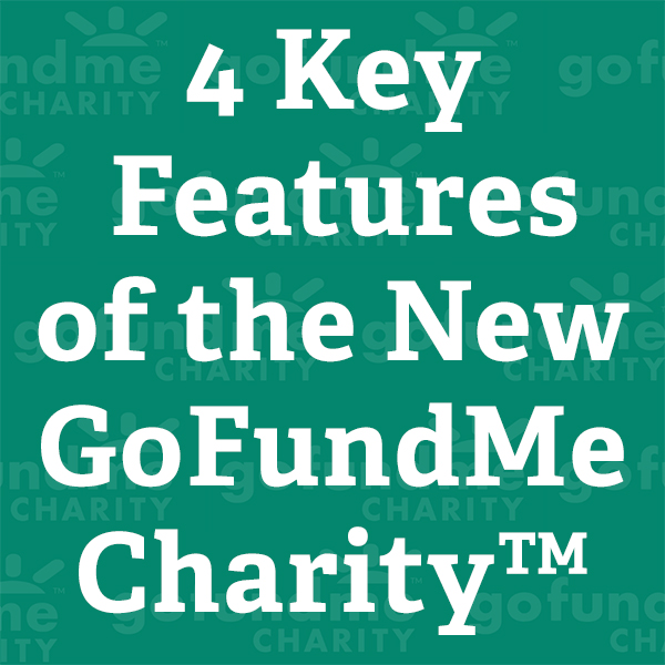 4 Key Features of the New GoFundMe Charity™